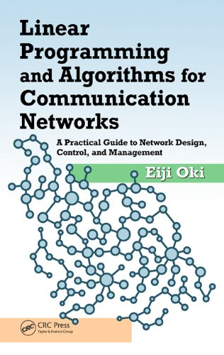 Download Linear Programming and Algorithms for Communication Networks: A Practical Guide to Network Design, Control, and Management Pdf