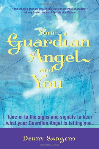 Your Guardian Angel and You: Tune in to the Signs and Signals to Hear What Your Guardian Angel Is Telling You pdf epub