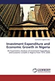 Investment Expenditure and Economic Growth in Nigeria: An Econmetrics Analysis of Investment Expenditure and Economic Growth in Nigeria from 1970-2009