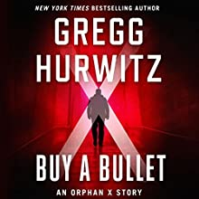Buy a Bullet: An Orphan X Story Audiobook by Gregg Hurwitz Narrated by Scott Brick