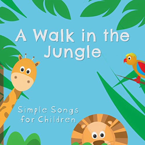 A Walk in the Jungle – Simple Songs for Children, Music for Playtime, Having Fun and Games