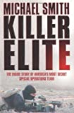 Killer Elite: Inside America's Most Secret Special Forces: America's Most Secret Soldiers (Cassell Military Paperbacks) by Michael Smith (2006-11-15)