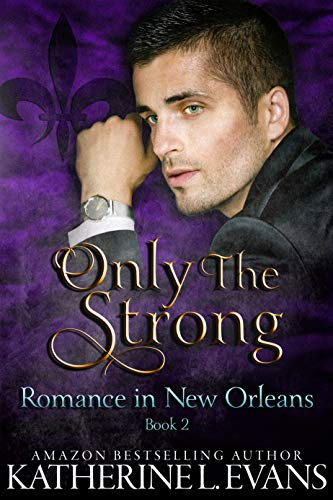 Only the Strong: A Second Chance Romance (Romance in New Orleans Book 2) by [Evans, Katherine L.]