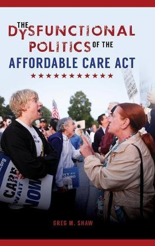 The Dysfunctional Politics of the Affordable Care Act