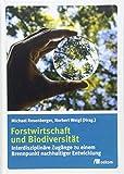 Forstwirtschaft und Biodiversität: Interdisziplinäre Zugänge zu einem Brennpunkt nachhaltiger Entwicklung