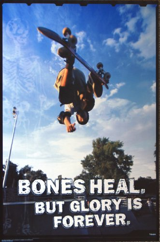 Skateboard Poster Bones Heal but Glory is Forever