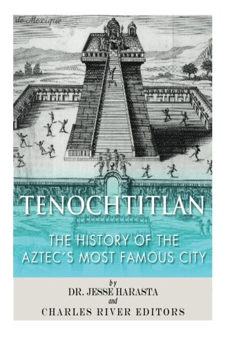 Tenochtitlan: The History of the Aztec's Most Famous City