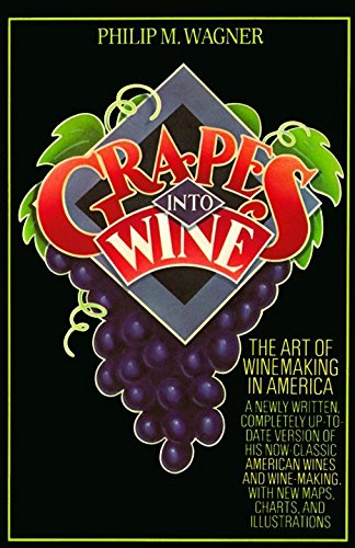 Grapes into Wine: The Art of Wine Making in America by Philip M. Wagner