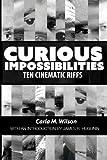 Curious Impossibilities: Ten Cinematic Riffs