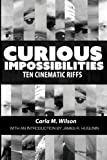 "Carla M. Wilson, ""Curious Impossibilities: Ten Cinematic Riffs"" (Black Scat Books, 2017)"