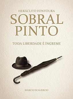 Heráclito Fontoura Sobral Pinto: toda liberdade é íngreme por [Scalércio, Márcio]