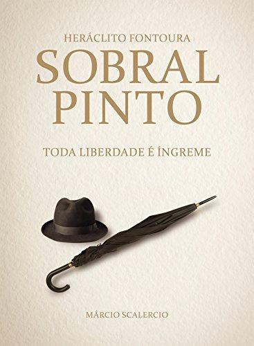 Heráclito Fontoura Sobral Pinto: toda liberdade é íngreme
