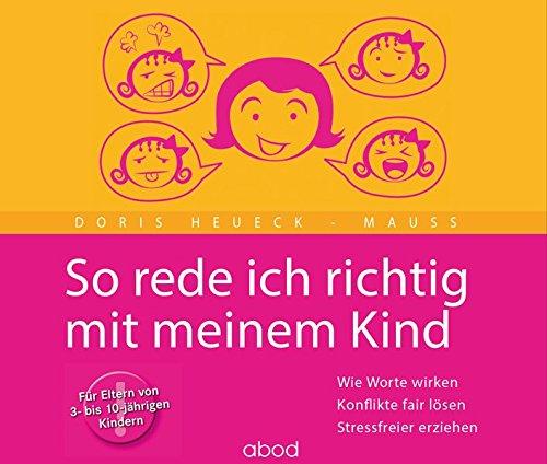 so-rede-ich-richtig-mit-meinem-kind-wie-worte-wirken-konflikte-fair-lsen-stressfreier-erziehen-fr-eltern-von-3-bis-10-jhrigen-kindern