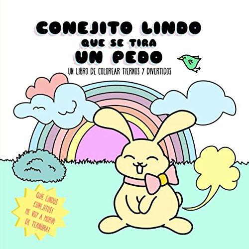 Conejito Lindo Que Se Tira Un Pedo. Un libro de colorear tiernos y divertidos: Que lindos conejitos! Me voy a morir de ternura! (Pintar Kawaii. Colorear Lindo Y Tonto) (Spanish Edition)
