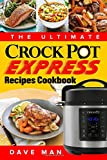 The Ultimate Crock Pot Express Cookbook: Easy and Delicious Crock Pot Express Recipes for Smart People