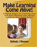 Make Learning Come Alive!, Belinda J. Mooney, 145051846X