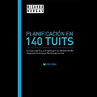 Planificación en 140 Tuits (Spanish Edition)