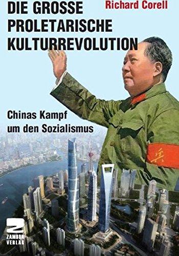 Die Große Proletarische Kulturrevolution: Chinas Kampf um den Sozialismus
