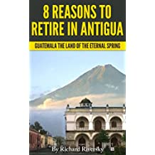 8 REASONS TO RETIRE IN ANTIGUA: Guatemala The Land Of The Eternal Spring