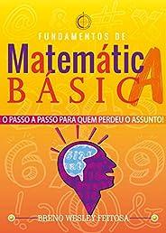 Matemática Básica: O Passo a Passo Para Quem Perdeu o Assunto