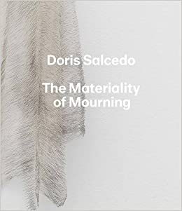 Book Doris Salcedo: The Materiality of Mourning