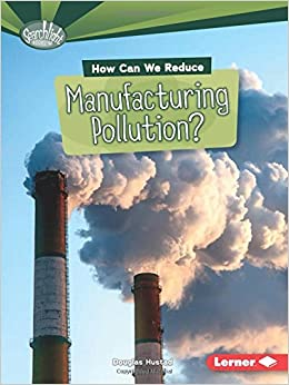 How Can We Reduce Manufacturing Pollution? (Searchlight Books What Can We Do about Pollution?)