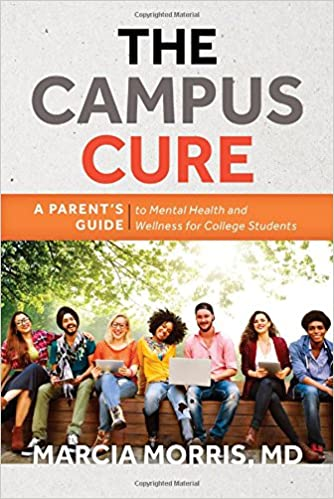 Anxiety On Campus 6 Ways Parents Can >> The Campus Cure A Parent S Guide To Mental Health And Wellness For
