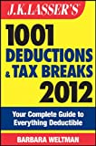 img - for J.K. Lasser's 1001 Deductions and Tax Breaks 2012: Your Complete Guide to Everything Deductible book / textbook / text book