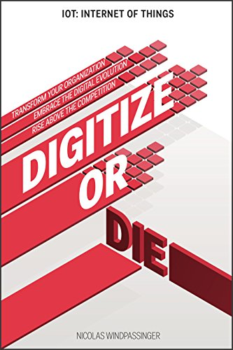 IOT (Internet of Things): Digitize or Die: Transform your organization, Embrace the Digital Evolution, Rise above the competition (IoT Hub Book 1)