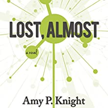 Lost, Almost Audiobook by Amy P. Knight Narrated by Max Lieberman