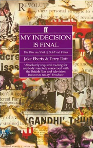 My Indecision is Final: The Rise and Fall of Goldcrest Films