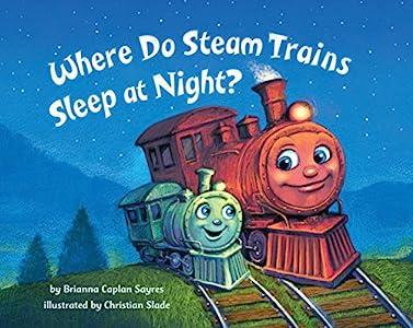 Where Do Steam Trains Sleep at Night? (Where Do...Series)
