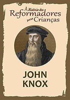 Coleção – A História dos Reformadores para Crianças: John Knox por [Wright, Julia McNair]