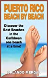 Puerto Rico Beach By Beach (Travel Guide): Discover The Best Beaches in the Caribbean One Beach At A Time