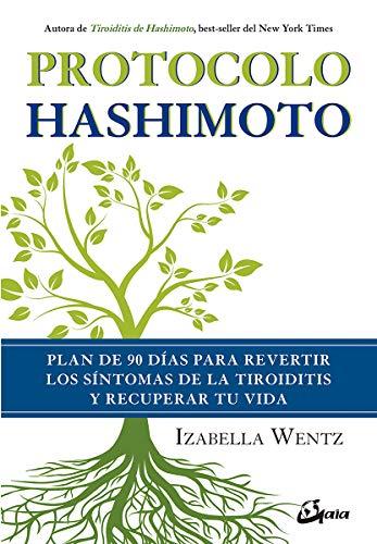 Protocolo Hashimoto. Plan de 90 días para revertir los síntomas de la tiroiditis y recuperar tu vida (Salud natural) por Izabella Wentz,Talavera Gallego, Julián