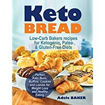 Keto Bread: Low-Carb Bakers recipes for Ketogenic, Paleo, & Gluten-Free Diets. Perfect Keto Buns, Muffins, Cookies and Loaves for Weight Loss and Healthy Eating. (keto snacks, keto bread recipes, keto easy)