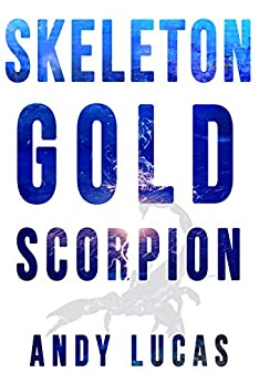 SKELETON GOLD: Scorpion (James Pace novels Book 3) by [Lucas, Andy]