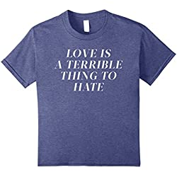 Kids Pro-Love Anti-Hate Love is A Terrible Thing To Hate Tshirt 10 Heather Blue
