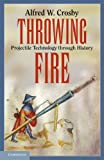 img - for Throwing Fire: Projectile Technology through History book / textbook / text book