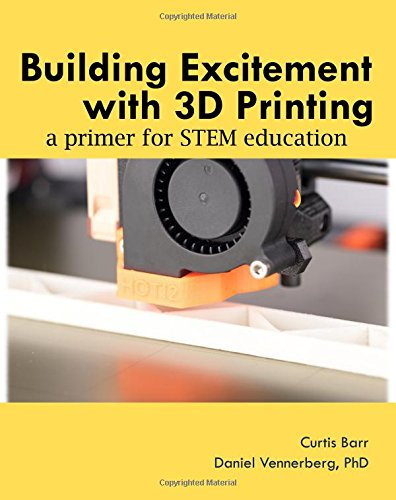 Building Excitement with 3D Printing: A Primer for STEM Education pdf epub