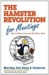 The Hamster Revolution for Meetings: How to Meet Less and Get More Done (BK Business)