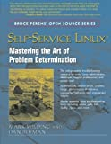 Self-Service Linux: Mastering the Art of Problem Determination: Determining Problems and Finding Solutions (Bruce Perens' Open Source)