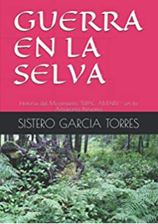 GUERRA EN LA SELVA: Historia del Movimiento TUPAC AMARU - en la Amazonía Peruana (