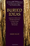 Buried Ideas: Legends of Abdication and Ideal Government in Early Chinese Bamboo-Slip Manuscripts (SUNY series in Chinese Philosophy and Culture)