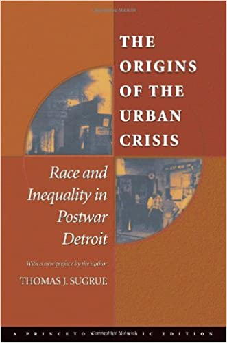 origins of the urban crisis princeton studies in american politics historical international and comparative perspectives