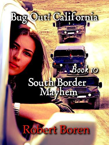 Bug Out! California Book 10: South Border Mayhem
