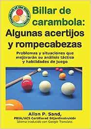 Billar de carambola - Algunas acertijos y rompecabezas: Problemas y situaciones que mejorarán su análisis táctico y habilidades de juego: Amazon.es: Sand, Allan P.: Libros