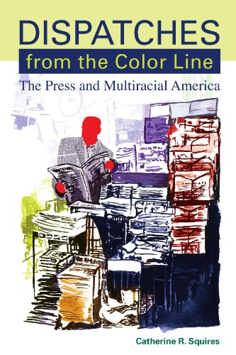 Dispatches from the Color Line: The Press and Multiracial America (SUNY series, Negotiating Identity: Discourses, Politi