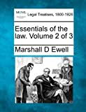 Essentials of the law. Volume 2 Of 3, Marshall D. Ewell, 1240000790