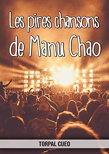 Les pires chansons de Manu Chao: Carnet fantaisie pour les fans du chanteur. Une idée cadeau originale pour une blague d'anniversaire sympa à homme, femme, ... la description ci-dessous) (French Edition) (Best Of Manu Chao)
